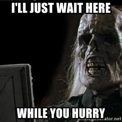 OP will surely deliver skeleton - I'll just wait here While you hurry