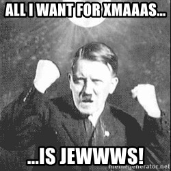 Disco Hitler - ALL I WANT FOR XMAAAS... ...IS JEWWWS!