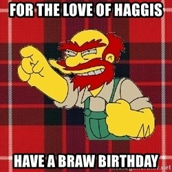 Angry Scotsman - For the love of Haggis Have a braw birthday
