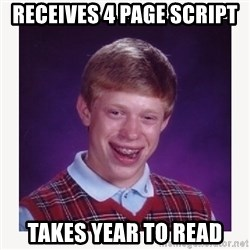 nerdy kid lolz - Receives 4 page script  Takes year to read