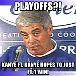 jim mora - Playoffs?! Kanye Ft. Kanye hopes to just Ft. 1 Win!