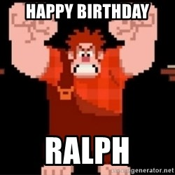 Wreck-It Ralph  - Happy BIRTHDAY RALPH