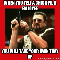 Angry Walter With Gun - WHEN YOU TELL A CHICK FIL A EMLOYEE YOU WILL TAKE YOUR OWN TRAY UP
