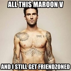Adam Levine - All this Maroon V And I still get friendzoned