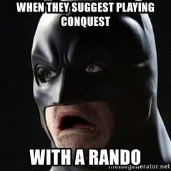 Shocked Batman - When they suggest playing conquest with a Rando