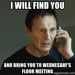 taken meme - I Will Find You And Bring You To Wednesday's Floor Meeting