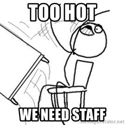 Flip table meme - Too Hot We need staff