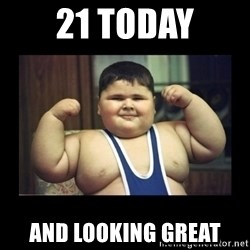 Fat kid - 21 Today and Looking Great
