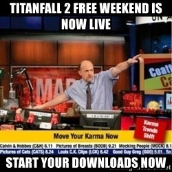 Mad Karma With Jim Cramer - Titanfall 2 free weekend is now live start your downloads now