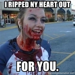 Scary Nympho - I ripped ny heart out for you.
