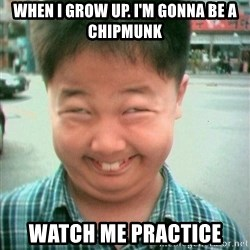 Lolwtf - When I grow up. I'm gonna be a chipmunk watch me practice