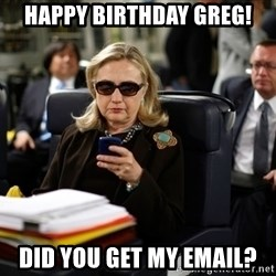 Texts from Hillary - Happy Birthday Greg! Did you get my email?