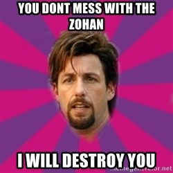 zohan - You dont mess with the Zohan I will destroy you