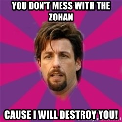 zohan - You don't mess with the zohan cause i will destroy you!