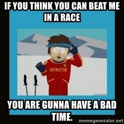 South Park Ski Instructor - If you think you can beat me in a race You are gunna have a bad time.