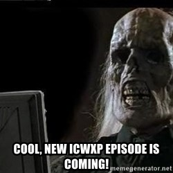 OP will surely deliver skeleton -  Cool, new ICWXP episode is coming!