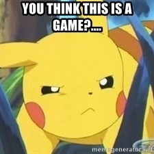 Unimpressed Pikachu - You think this is a game?....