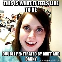 Overprotective Girlfriend - This is what it feels like to be double penetrated by Matt and danny