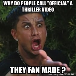 """Angry Guido  - Why do people call """"official"""" a thriller video they fan made ?"""