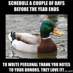 advice mallard - Schedule a couple of days before the year ends to write personal thank you notes to your donors. They love it!