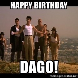 Blood in blood out - Happy birthday  Dago!