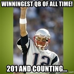 tom brady - Winningest QB of all time! 201 and counting...