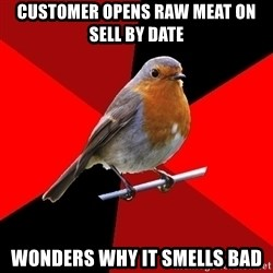 Retail Robin - Customer opens raw meat on sell by date wonders why it smells bad