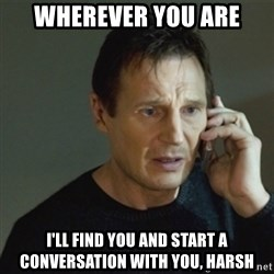 taken meme - wherever you are i'll find you and start a conversation with you, Harsh