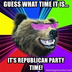 Party Bear - Guess what time it is... It's Republican party time!