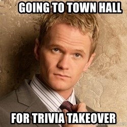 BARNEYxSTINSON -       going to town hall for trivia takeover