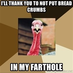 Quirky Turkey - i'll thank you to not put bread crumbs in my farthole