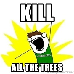 ALL THE THINGS TOBY - Kill  all the trees