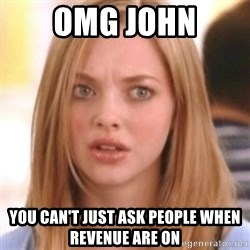 OMG KAREN - Omg john You can't just ask people when revenue are on