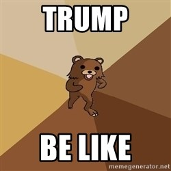 Pedo Bear From Beyond - Trump Be like
