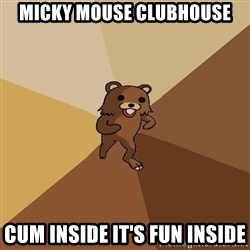 Pedo Bear From Beyond - micky mouse clubhouse cum inside it's fun inside