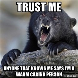 Insane Confession Bear - trust me anyone that knows me says I'm a warm caring person