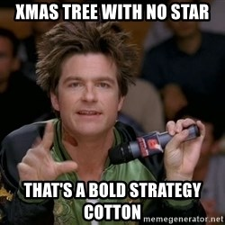 Bold Strategy Cotton - Xmas Tree with no Star That's a bold strategy Cotton