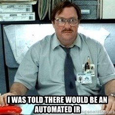 I was told there would be ___ -  I was told there would be an automated IR