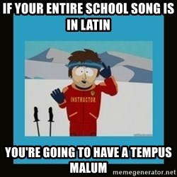 South Park Ski Instructor - If your entire school song is in Latin You're going to have a tempus malum