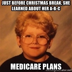 60 Year-Old Girl - JUST BEFORE CHRISTMAS BREAK, SHE LEARNED ABOUT HER A-B-C  MEDICARE PLANS