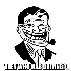 Troll Dad -  then who was driving?