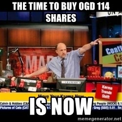Mad Karma With Jim Cramer - The time to buy OGD 114 shares is NOW