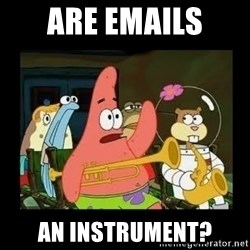 Patrick Star Instrument - Are emails  An instrument?