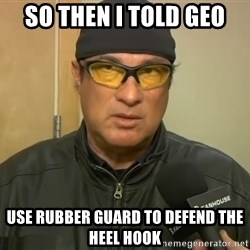 Steven Seagal Mma - So then i told geo use rubber guard to defend the heel hook