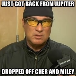 Steven Seagal Mma - just got back from jupiter dropped off cher and miley