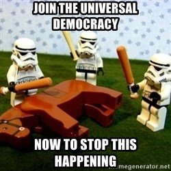Beating a Dead Horse stormtrooper - join the universal democracy now to stop this happening