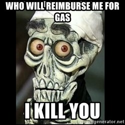 Achmed the dead terrorist - Who will reimburse me for gas I KILL YOU