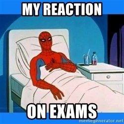 spiderman sick - My reaction On exams