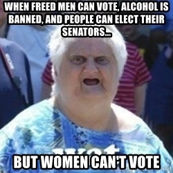 Fat Woman Wat - When freed men can vote, alcohol is banned, and people can elect their senators... But women can't vote