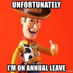 Perv Woody - Unfortunately I'm on annual leave